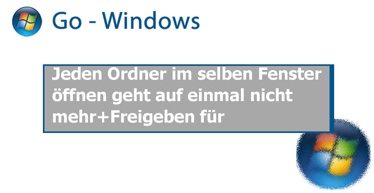 Jeden ordner im selben fenster ffnen geht auf einmal nicht mehr freigeben f r windows 7 forum - Fenster lasst sich nicht offnen ...