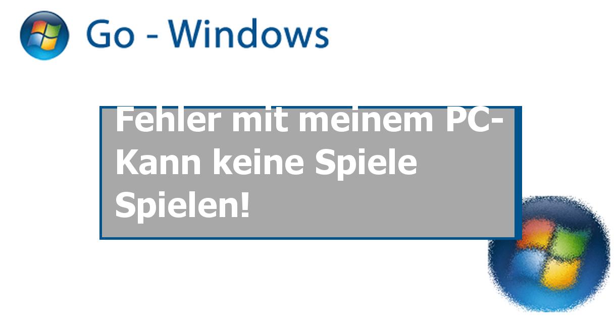 Fehler Mit Meinem PC- Kann Keine Spiele Spielen! PC-Games