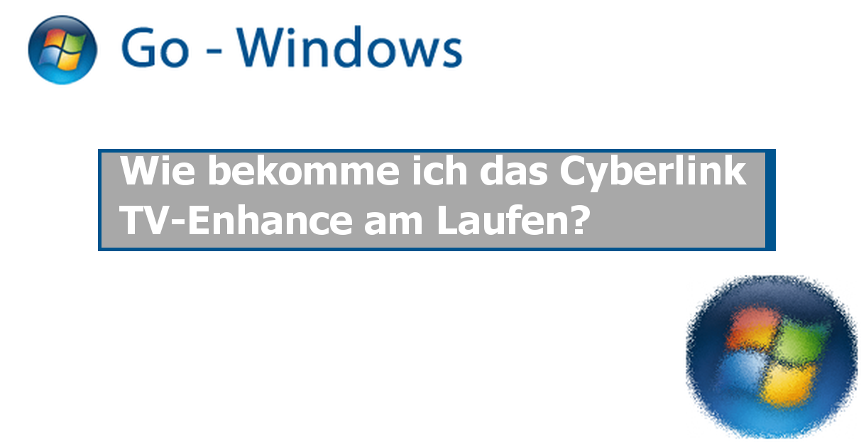 wie bekomme ich das cyberlink tv enhance am laufen windows vista forum. Black Bedroom Furniture Sets. Home Design Ideas