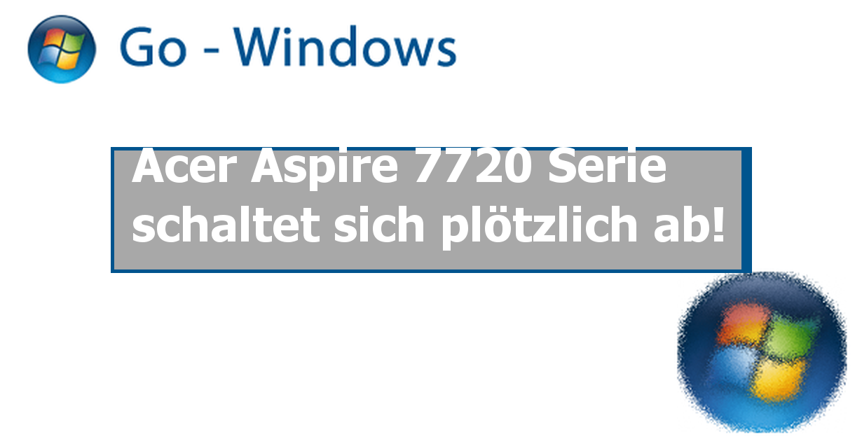 Acer Aspire 7720 Serie schaltet sich plötzlich ab! ✓ PC Hardware ...